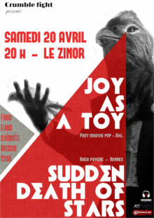 20 04 2013 Joy as a Toy + Sudden Death of Stars au ZINOR. 20h / 7€ / 6€ déguisé